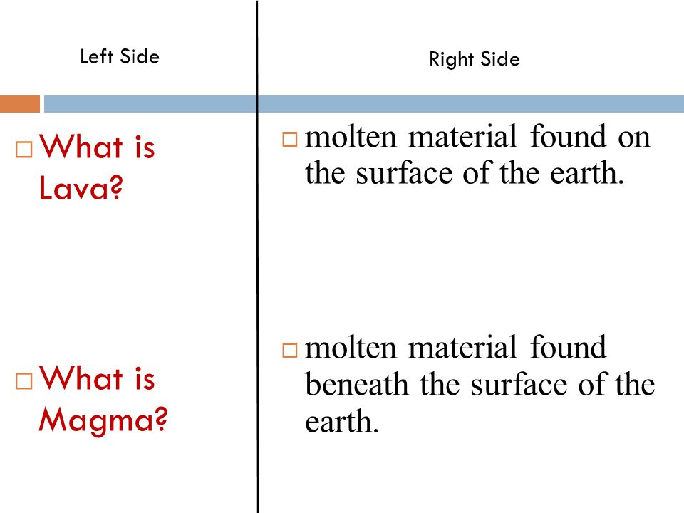  What is Lava. What is Magma.  molten material found on the surface of the earth.