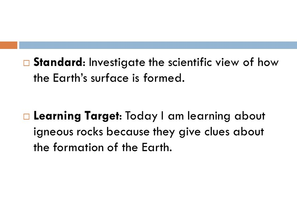  Standard: Investigate the scientific view of how the Earth's surface is formed.
