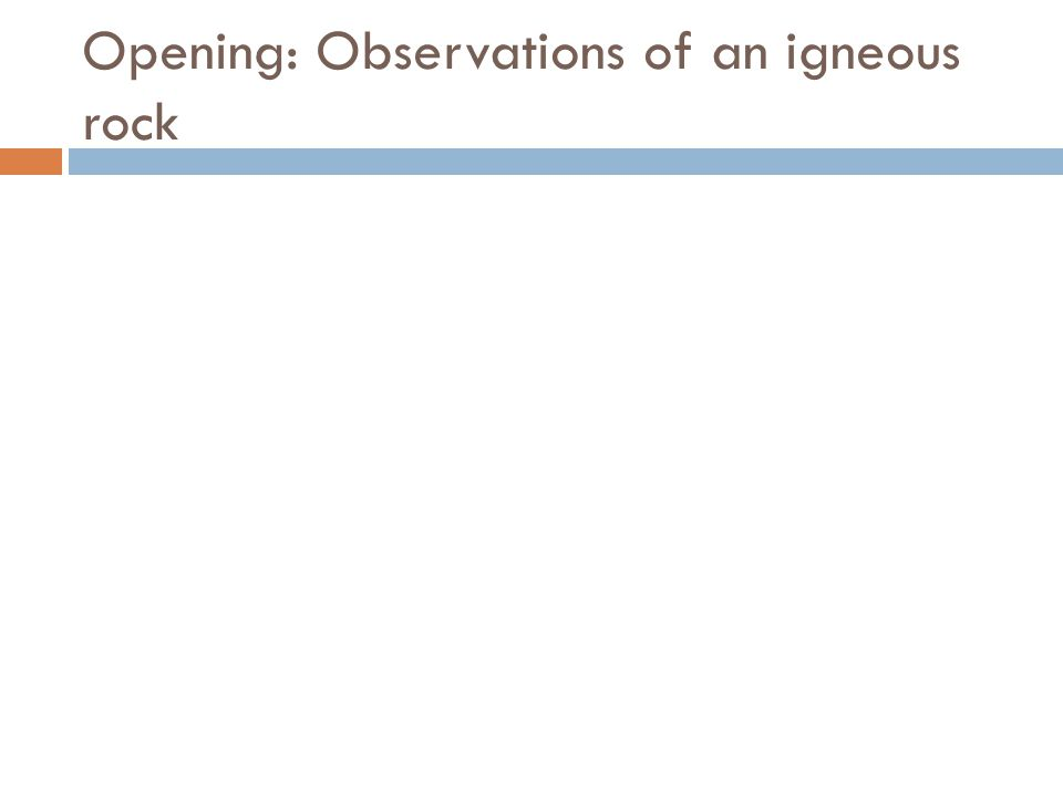 Opening: Observations of an igneous rock