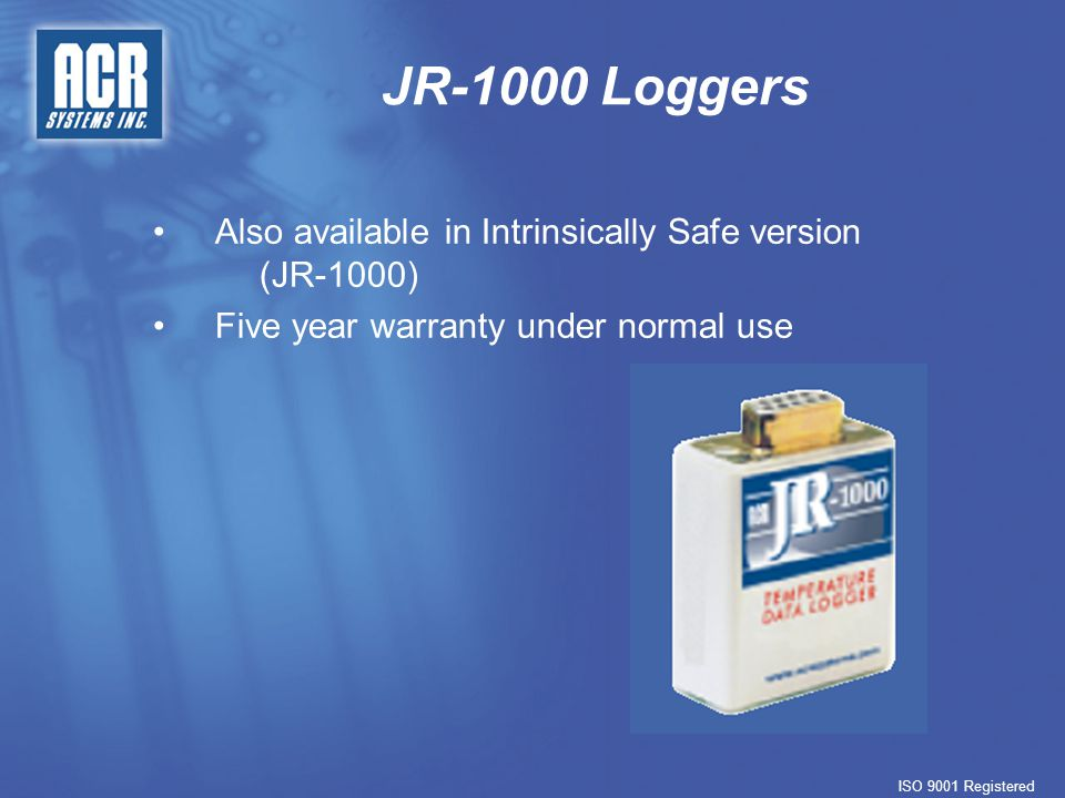JR-1000 Loggers ISO 9001 Registered Also available in Intrinsically Safe version (JR-1000) Five year warranty under normal use