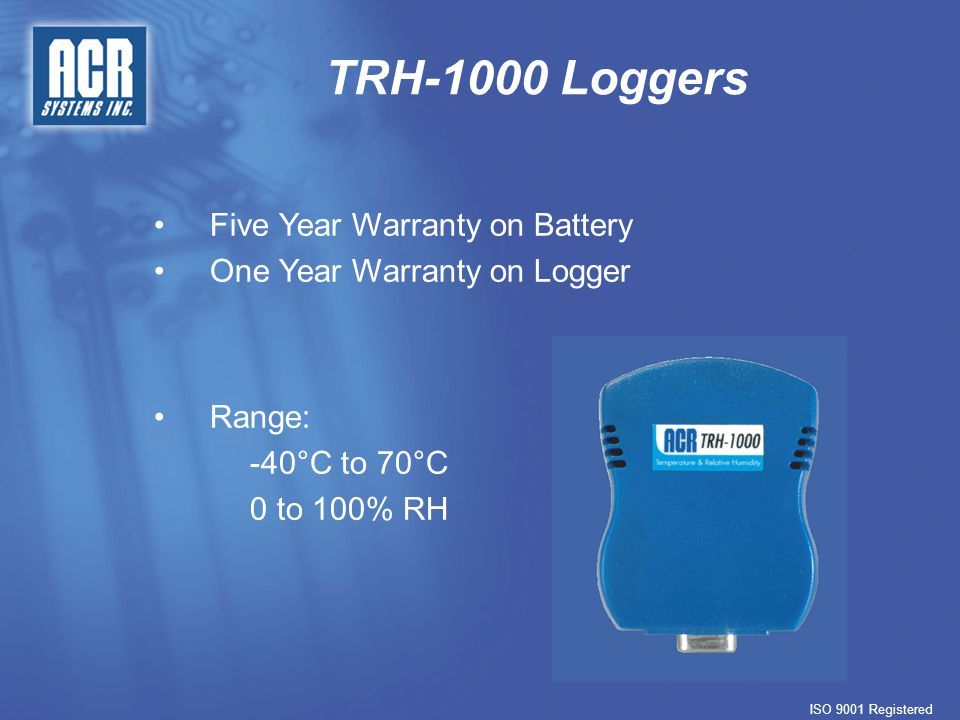 TRH-1000 Loggers ISO 9001 Registered Range: -40°C to 70°C 0 to 100% RH Five Year Warranty on Battery One Year Warranty on Logger