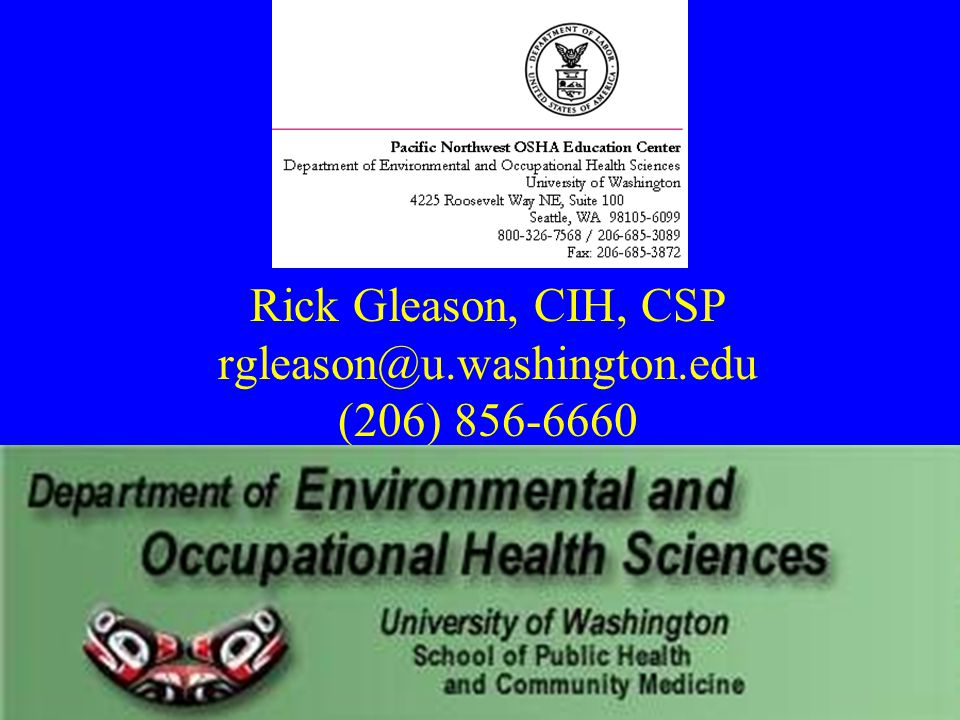 Rick Gleason, CIH, CSP rgleason@u.washington.edu (206) 856-6660