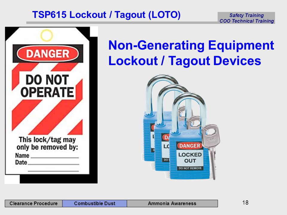 Safety Training COO Technical Training Ammonia Awareness Combustible DustClearance Procedure 18 Non-Generating Equipment Lockout / Tagout Devices TSP615 Lockout / Tagout (LOTO)
