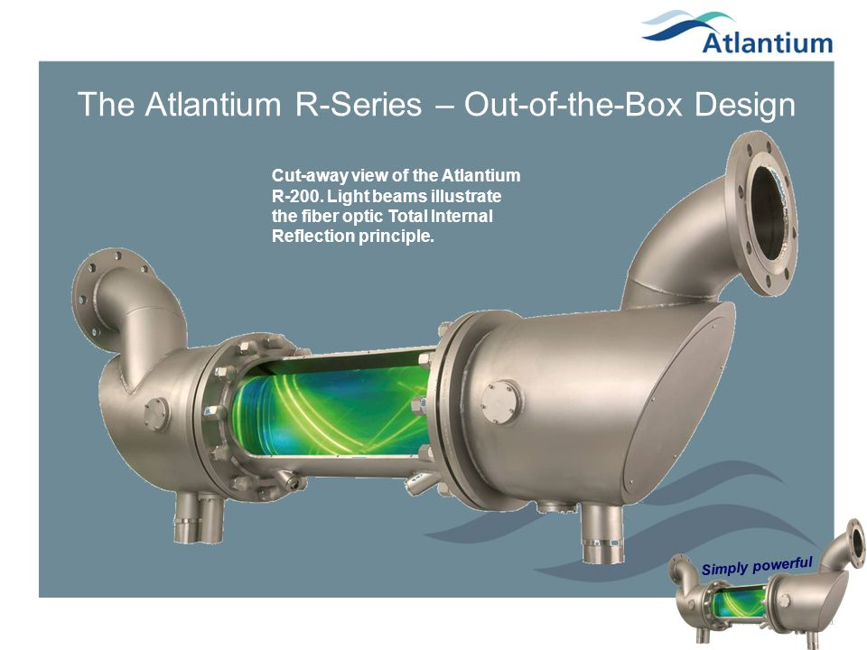 Simply powerful The Atlantium R-Series – Out-of-the-Box Design Cut-away view of the Atlantium R-200. Light beams illustrate the fiber optic Total Inte