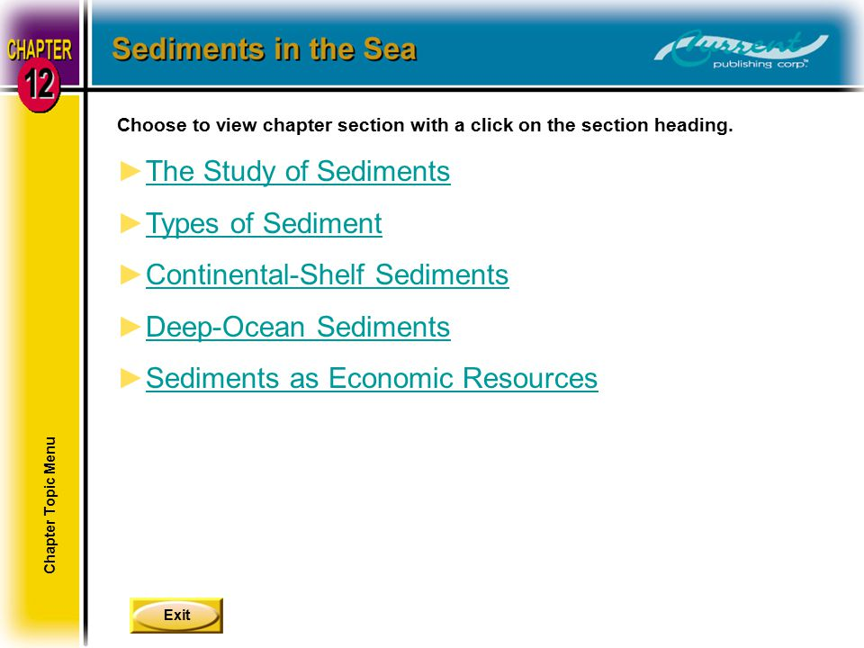 Exit Choose to view chapter section with a click on the section heading. ►The Study of SedimentsThe Study of Sediments ►Types of SedimentTypes of Sedi