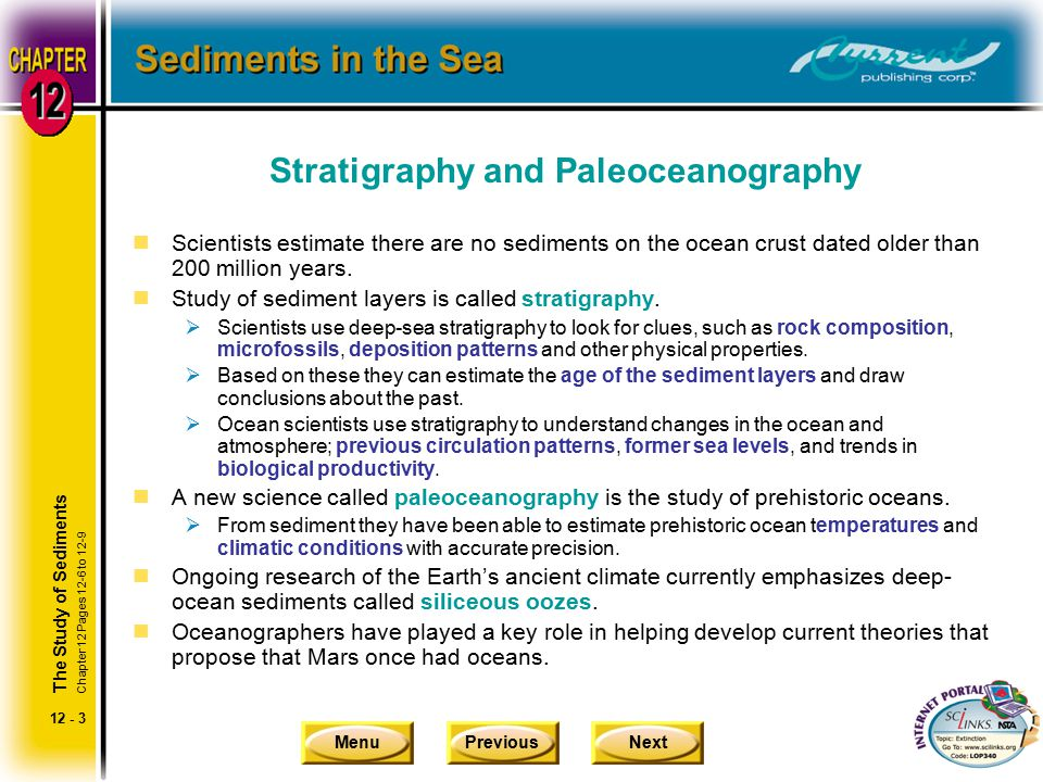 MenuPreviousNext 12 - 3 Stratigraphy and Paleoceanography nScientists estimate there are no sediments on the ocean crust dated older than 200 million