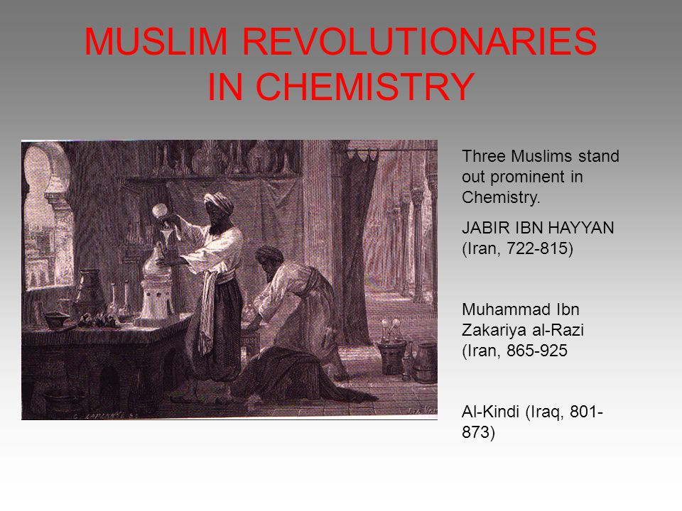 MUSLIM REVOLUTIONARIES IN CHEMISTRY Three Muslims stand out prominent in Chemistry.