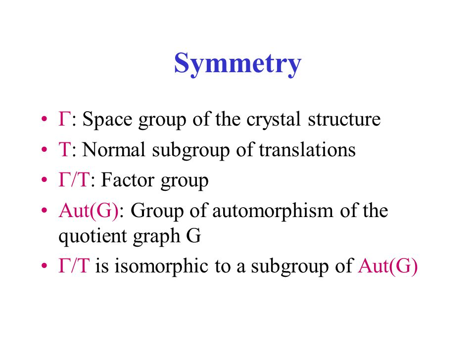 Symmetry  : Space group of the crystal structure T: Normal subgroup of translations  /T: Factor group Aut(G): Group of automorphism of the quotient