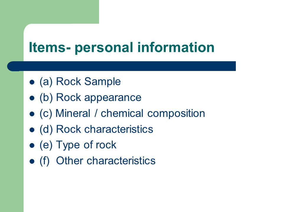 Items- personal information (a) Rock Sample (b) Rock appearance (c) Mineral / chemical composition (d) Rock characteristics (e) Type of rock (f) Other characteristics