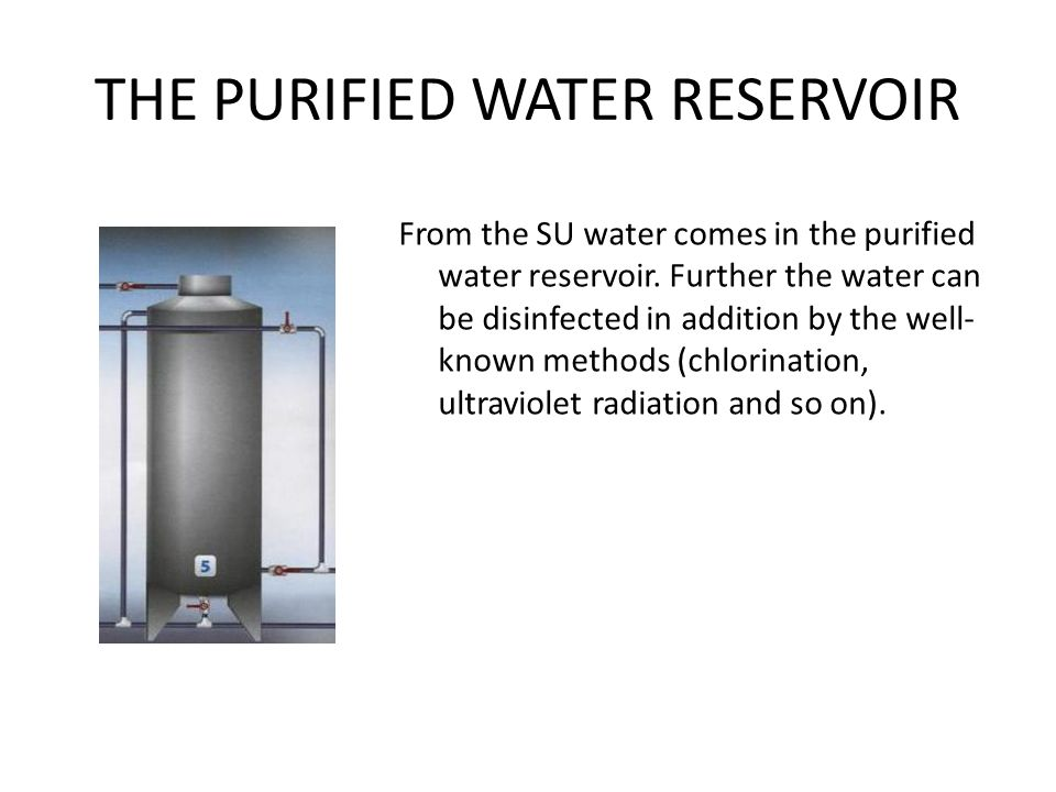 THE PURIFIED WATER RESERVOIR From the SU water comes in the purified water reservoir.
