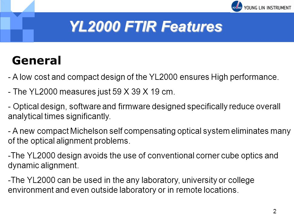 2 YL2000 FTIR Features YL2000 FTIR Features General - A low cost and compact design of the YL2000 ensures High performance. - The YL2000 measures just