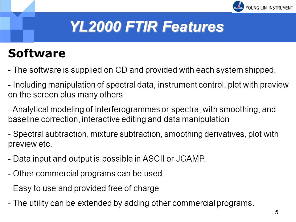 5 YL2000 FTIR Features YL2000 FTIR Features Software - The software is supplied on CD and provided with each system shipped. - Including manipulation