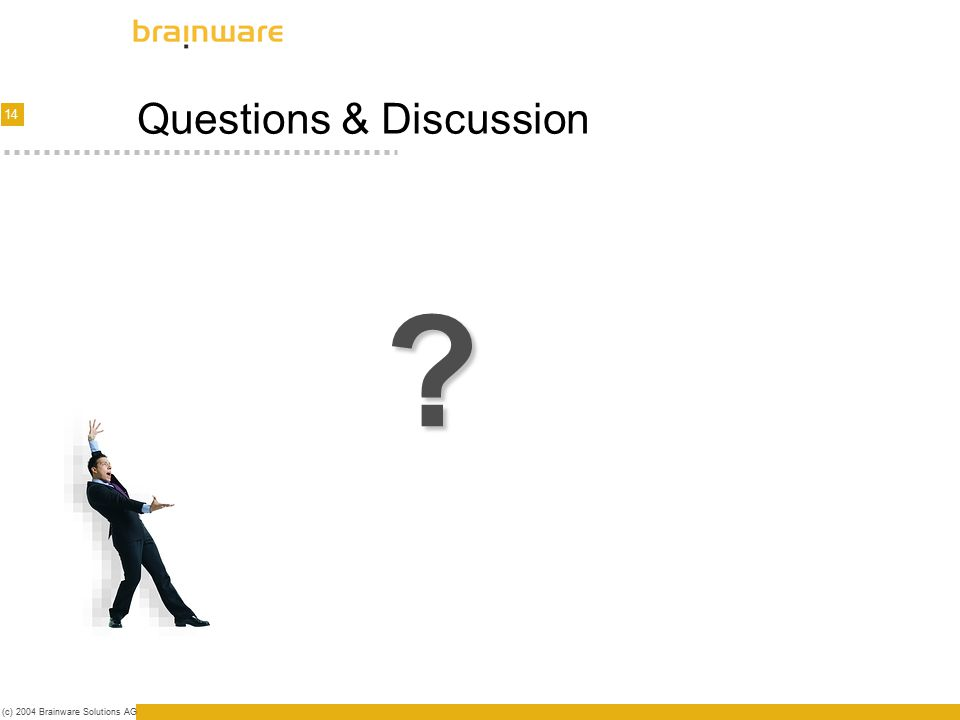 14 (c) 2004 Brainware Solutions AG Questions & Discussion ?