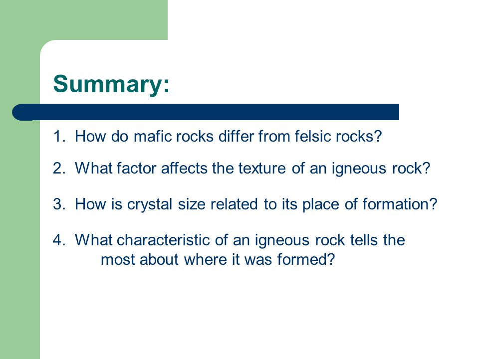 Summary: 1. How do mafic rocks differ from felsic rocks.