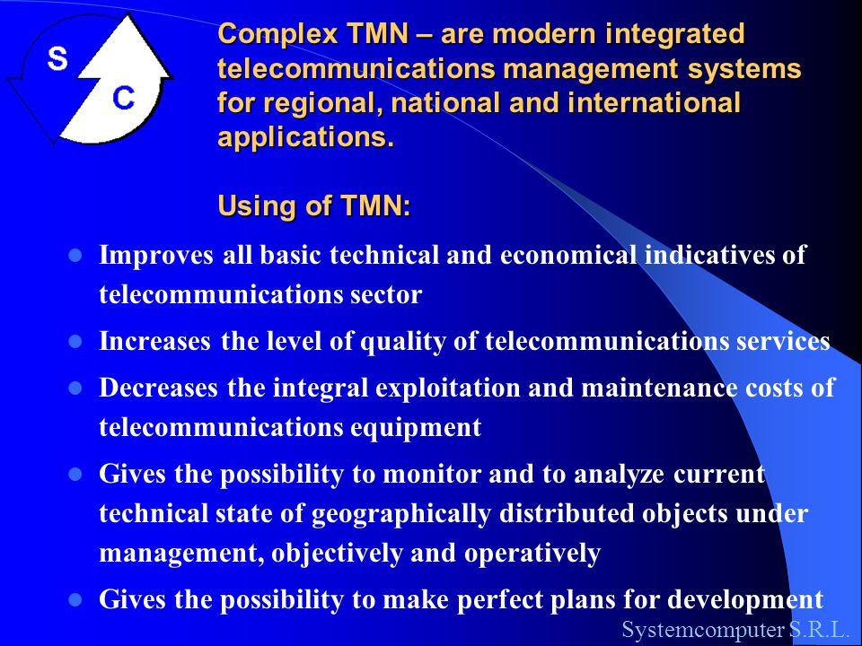 Complex Telecommunications Management Networks V.Ciclicci, S.Dolenco, S.Pustovalov, V.Sidorenco, R.Dorogan TMN TMN Systemcomputer S.R.L.