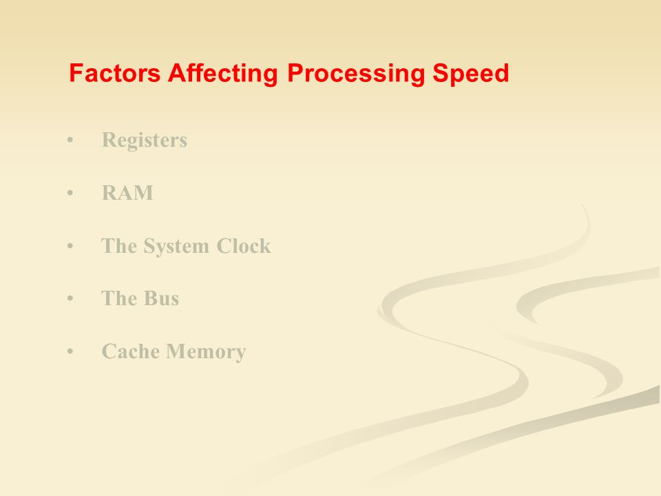 Registers RAM The System Clock The Bus Cache Memory Factors Affecting Processing Speed