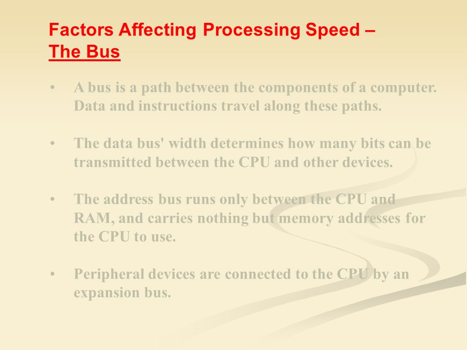 A bus is a path between the components of a computer. Data and instructions travel along these paths. The data bus' width determines how many bits can