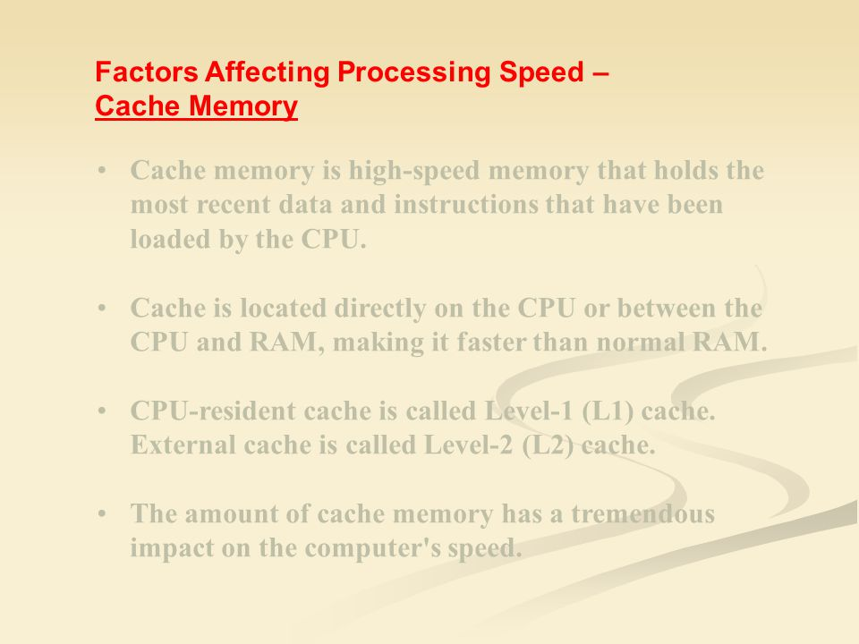 Cache memory is high-speed memory that holds the most recent data and instructions that have been loaded by the CPU. Cache is located directly on the