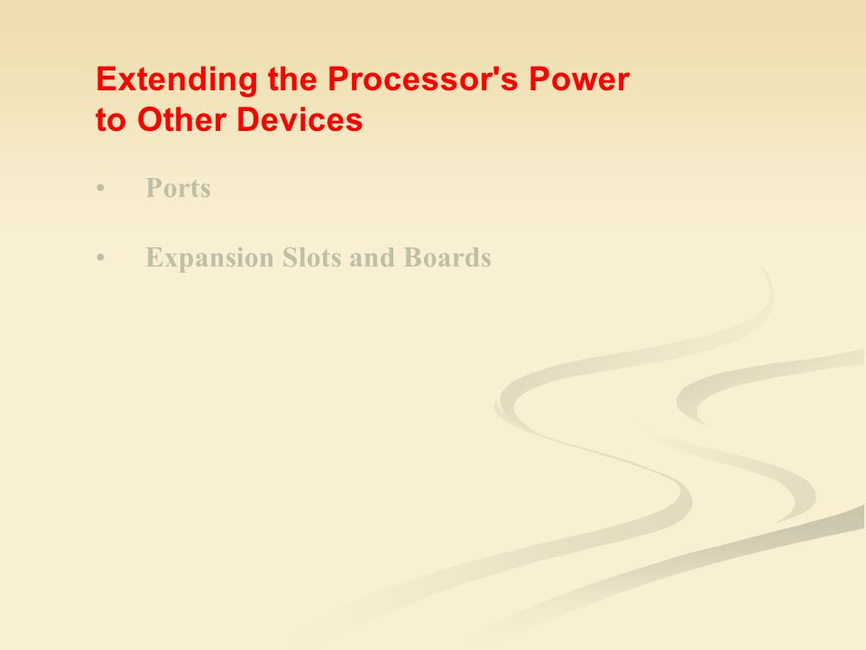Ports Expansion Slots and Boards Extending the Processor s Power to Other Devices