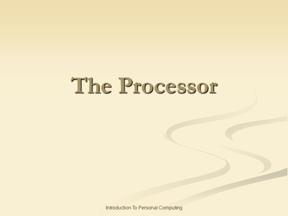 Introduction To Personal Computing The Processor