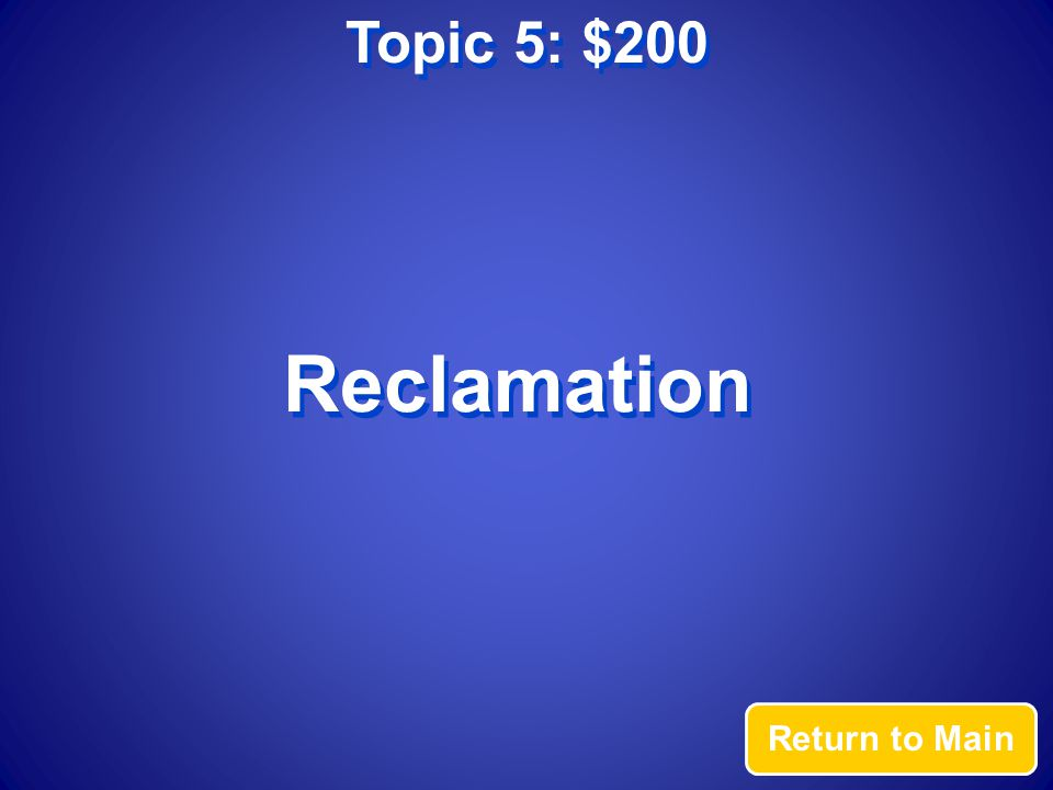 Topic 5: $200 Answer The process that returns the land to its original state after the mining is completed