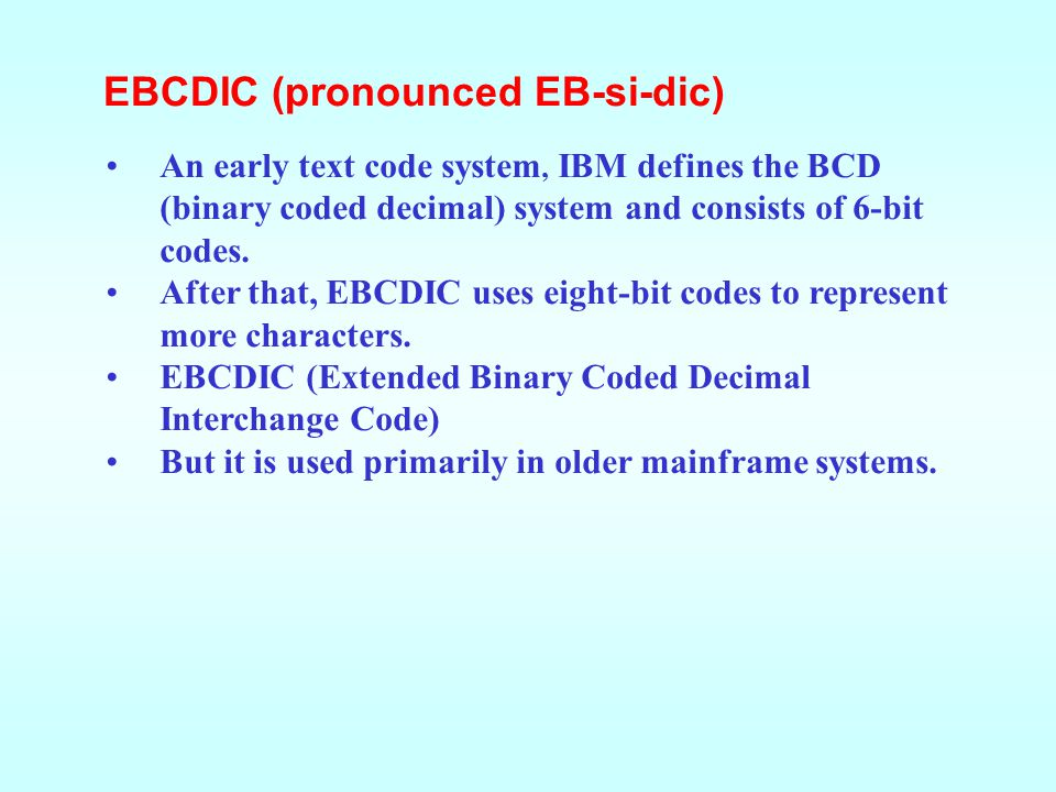 A text code is a system that uses binary numbers (1s and 0s) to represent characters (letters and numerals). Text Codes EBCDIC ASCII Unicode How Compu