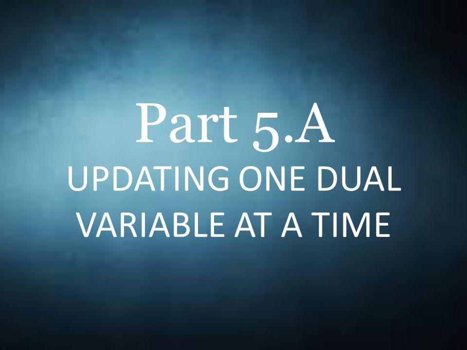 Part 5.A UPDATING ONE DUAL VARIABLE AT A TIME \[A = [A_1,A_2,A_3,A_4,A_5] = \left(\begin{matrix} 0 & 0 & 6 & 4 & 9\\ 0 & 3 & 0 & 0 & 0\\ 0 & 0 & 3 & 0 & 1\\ 1 & 8 & 0 & 0 & 0\\ \end{matrix}\right)\]