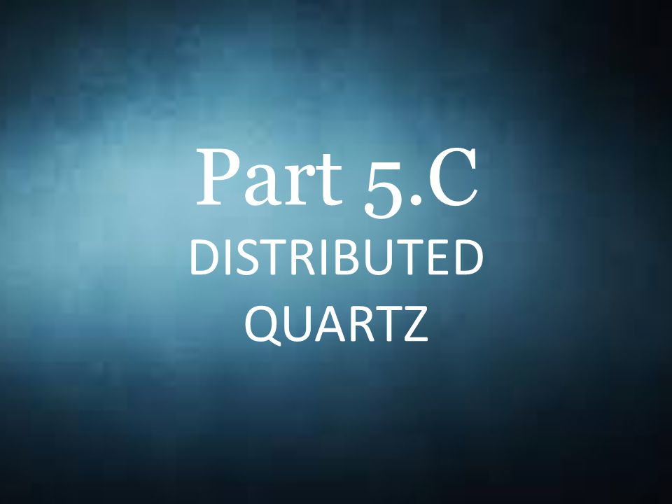 Part 5.C DISTRIBUTED QUARTZ