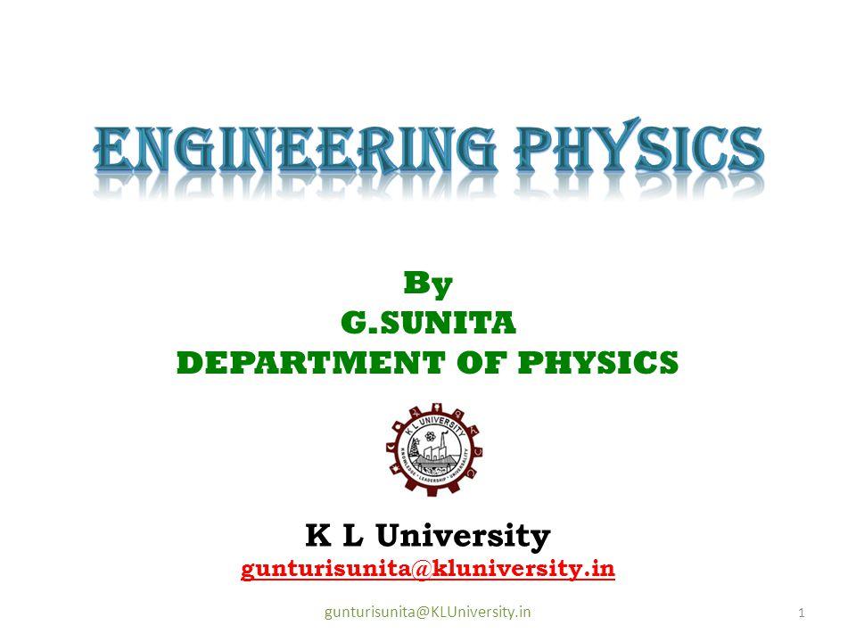 K L University gunturisunita@kluniversity.in 1 gunturisunita@KLUniversity.in By G.SUNITA DEPARTMENT OF PHYSICS