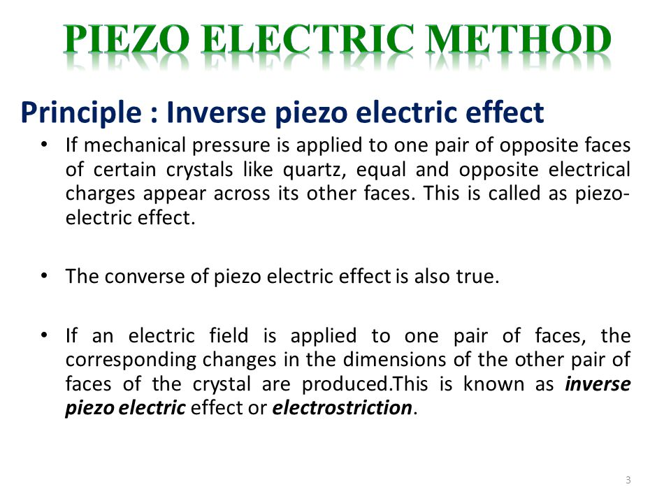 3 If mechanical pressure is applied to one pair of opposite faces of certain crystals like quartz, equal and opposite electrical charges appear across its other faces.
