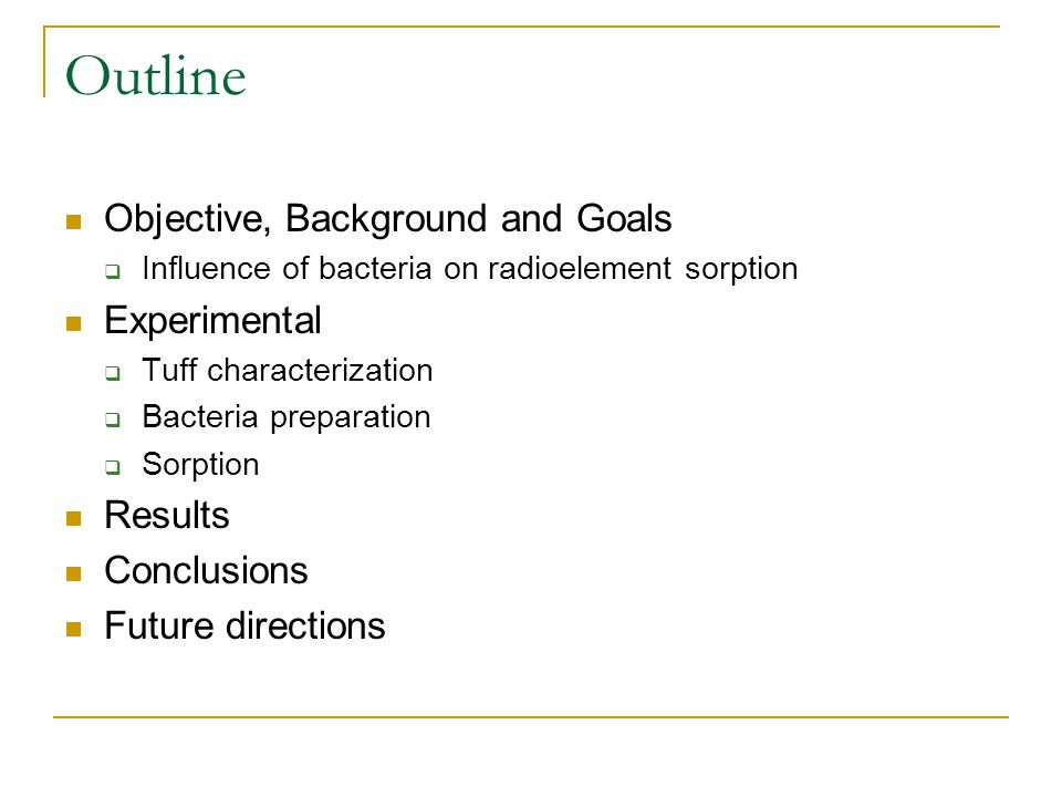 Outline Objective, Background and Goals  Influence of bacteria on radioelement sorption Experimental  Tuff characterization  Bacteria preparation  Sorption Results Conclusions Future directions