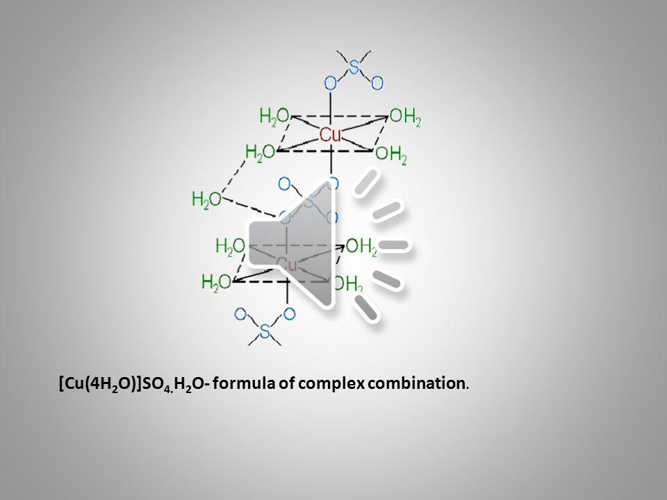 [Cu(4H 2 O)]SO 4. H 2 O- formula of complex combination.