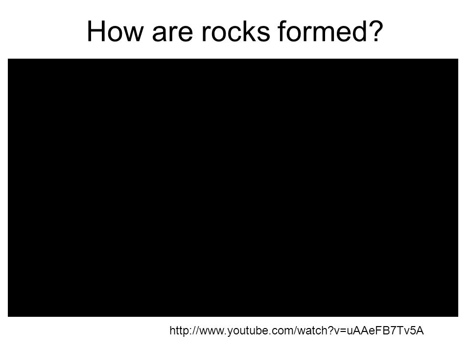 How are rocks formed? http://www.youtube.com/watch?v=uAAeFB7Tv5A