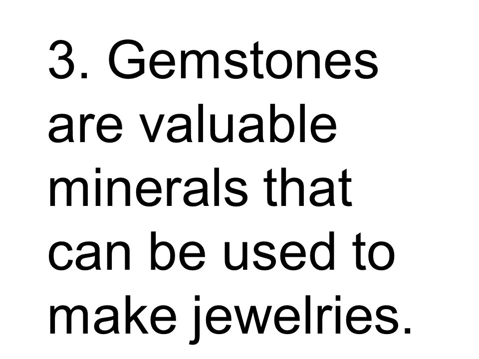 3. Gemstones are valuable minerals that can be used to make jewelries.