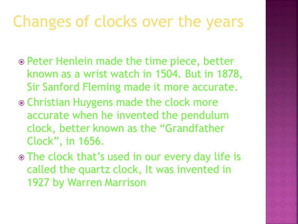  Peter Henlein made the time piece, better known as a wrist watch in 1504.