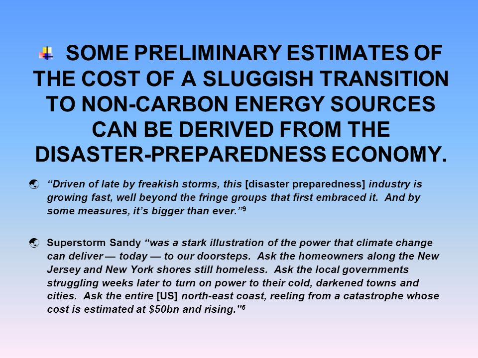 SOME PRELIMINARY ESTIMATES OF THE COST OF A SLUGGISH TRANSITION TO NON-CARBON ENERGY SOURCES CAN BE DERIVED FROM THE DISASTER-PREPAREDNESS ECONOMY.