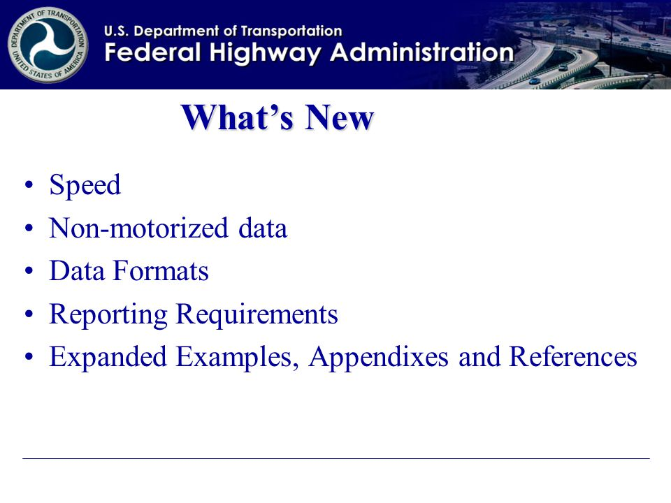 Speed Non-motorized data Data Formats Reporting Requirements Expanded Examples, Appendixes and References What's New