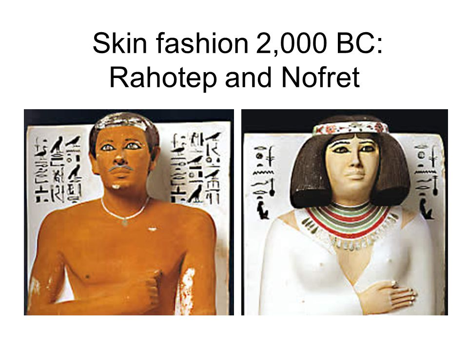 Skin fashion 2,000 BC: Rahotep and Nofret