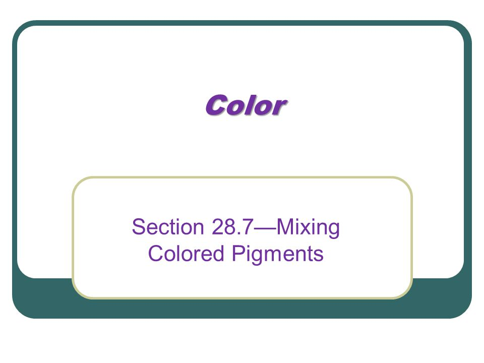 Color Section 28.7—Mixing Colored Pigments