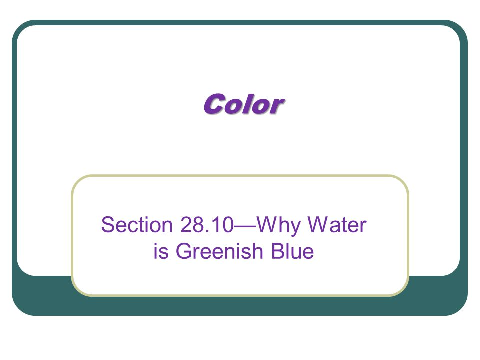 Color Section 28.10—Why Water is Greenish Blue
