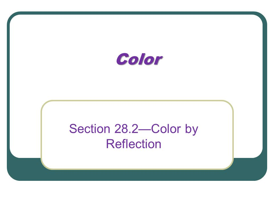 Color Section 28.2—Color by Reflection