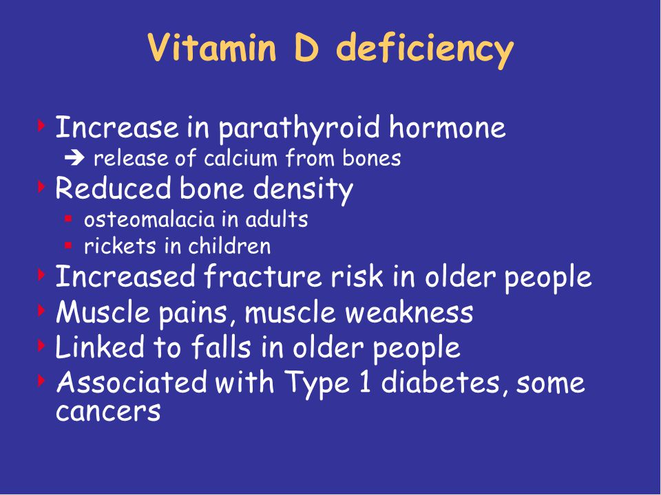 Vitamin D deficiency  Increase in parathyroid hormone  release of calcium from bones  Reduced bone density  osteomalacia in adults  rickets in ch