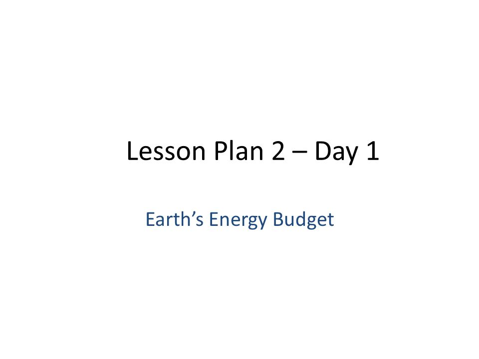 Lesson Plan 2 – Day 1 Earth's Energy Budget