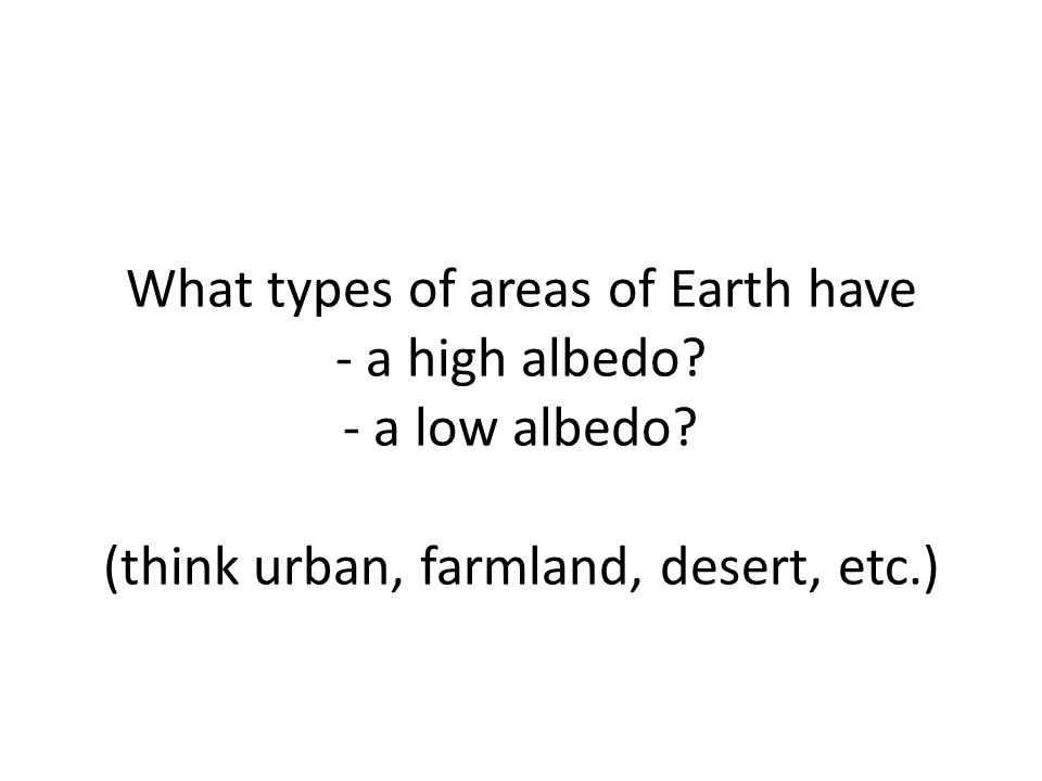 What types of areas of Earth have - a high albedo.