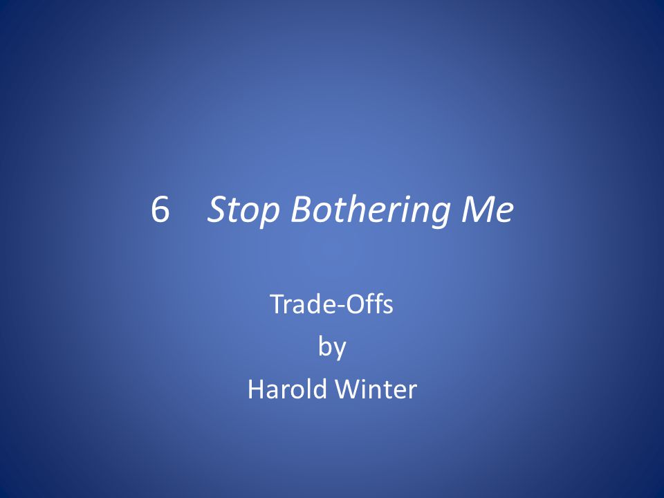 6 Stop Bothering Me Trade-Offs by Harold Winter