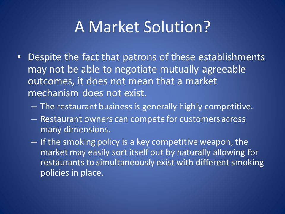 A Market Solution? Despite the fact that patrons of these establishments may not be able to negotiate mutually agreeable outcomes, it does not mean th