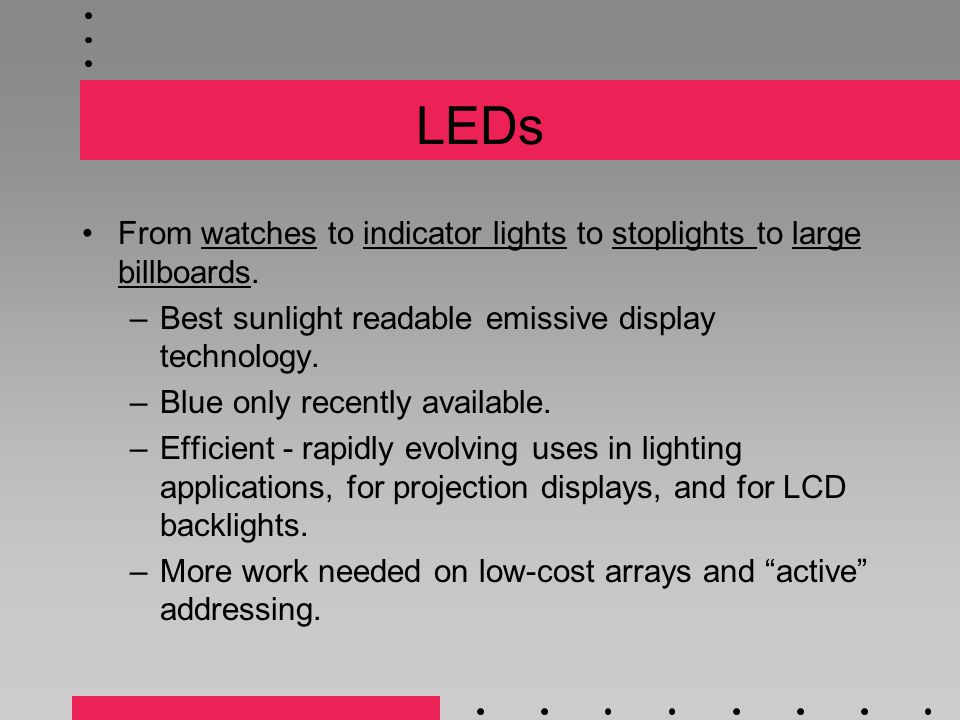 LEDs From watches to indicator lights to stoplights to large billboards.