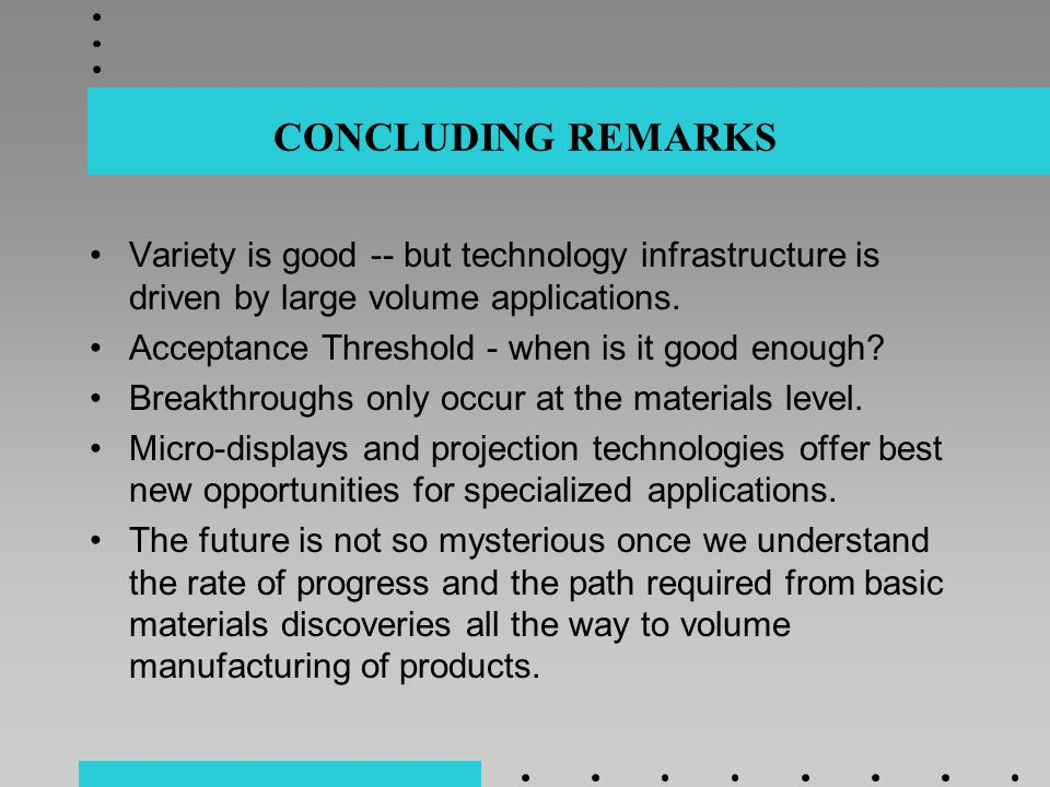 CONCLUDING REMARKS Variety is good -- but technology infrastructure is driven by large volume applications.