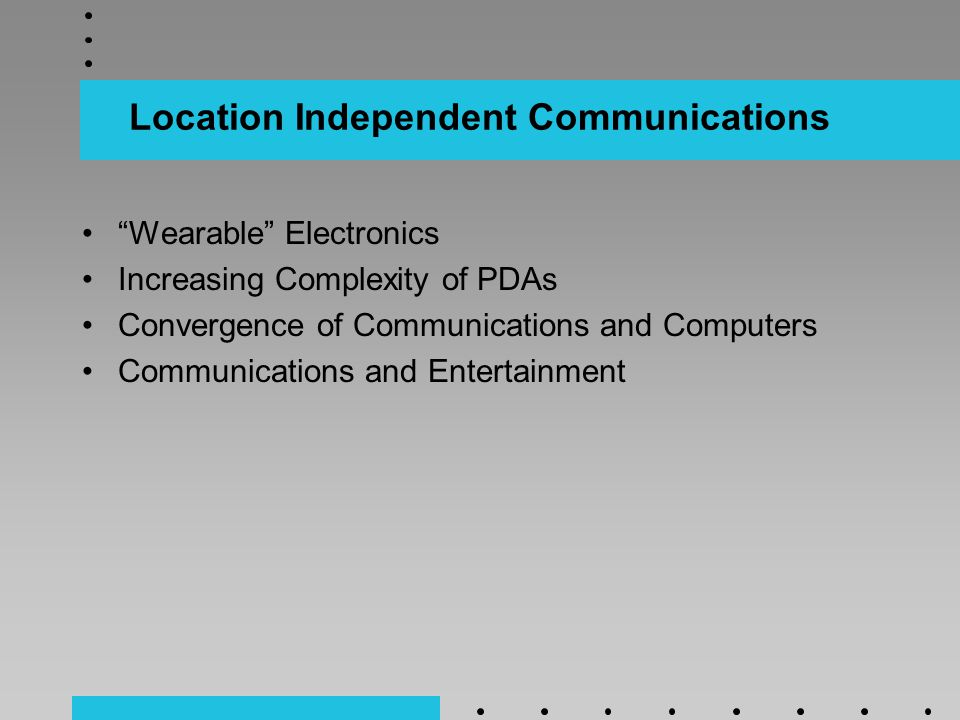 Location Independent Communications Wearable Electronics Increasing Complexity of PDAs Convergence of Communications and Computers Communications and Entertainment