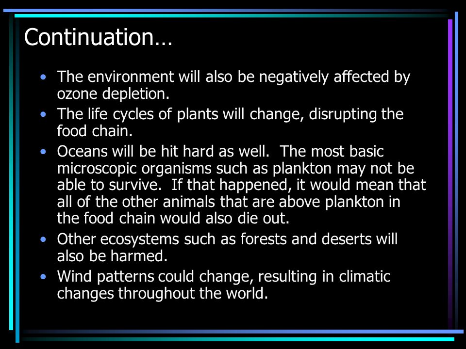 Continuation… The environment will also be negatively affected by ozone depletion.